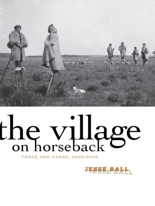 Обложка книги The Village on Horseback: Prose and Verse, 2003-2008