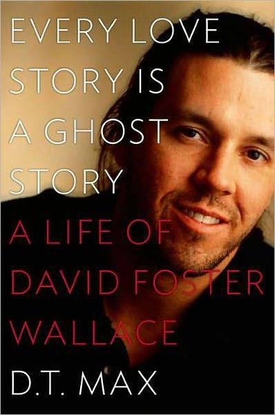 Обложка книги Every Love Story Is a Ghost Story: A Life of David Foster Wallace
