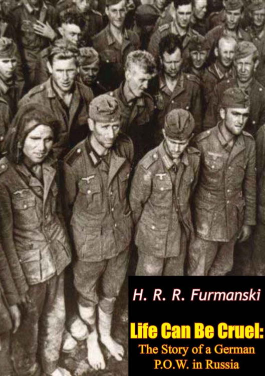 Обложка книги Life Can Be Cruel: The Story of a German P.O.W. in Russia
