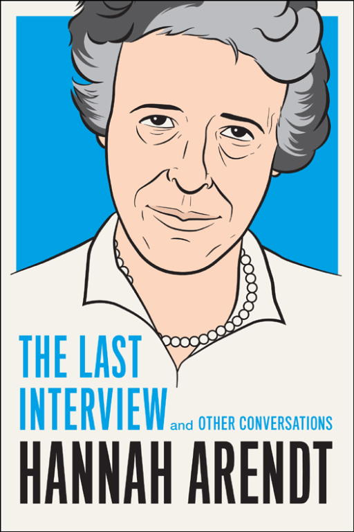 Обложка книги Hannah Arendt: The Last Interview and Other Conversations