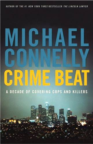 Обложка книги Crime Beat: A Decade Of Covering Cops And Killers