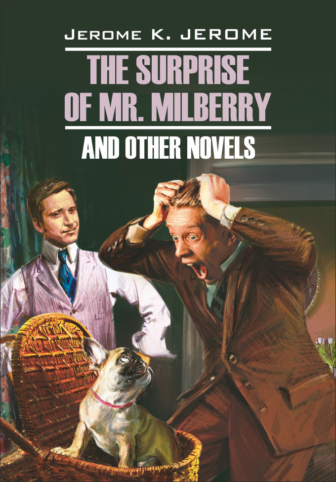 Обложка книги The Surprise of Mr. Milberry and other novels / Сюрприз мистера Милберри и другие новеллы. Книга для чтения на английском языке